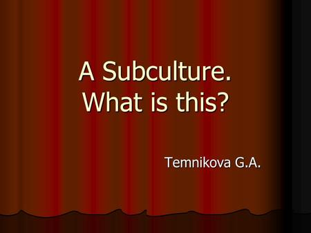 A Subculture. What is this?