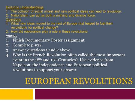 EUROPEAN REVOLUTIONS Enduring Understandings 1.The collision of social unrest and new political ideas can lead to revolution. 2.Nationalism can act as.