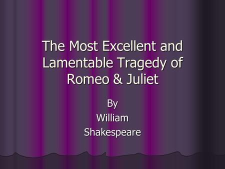 The Most Excellent and Lamentable Tragedy of Romeo & Juliet ByWilliamShakespeare.