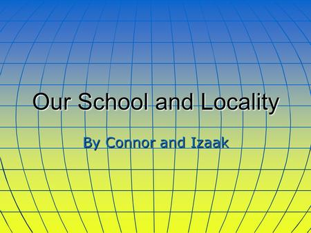 Our School and Locality By Connor and Izaak Ysgol Rhys Prichard The school has recently celebrated its centenary. The junior children (7-11years) are.