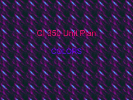 CI 350 Unit Plan COLORS. Analyze Learners This unit plan will focus on children who are three and four years old. The children will be in a normal classroom.