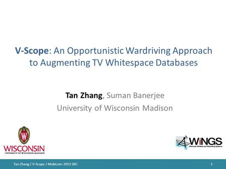 V-Scope: An Opportunistic Wardriving Approach to Augmenting TV Whitespace Databases Tan Zhang, Suman Banerjee University of Wisconsin Madison 1Tan Zhang.