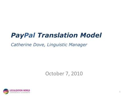 PayPal Translation Model Catherine Dove, Linguistic Manager October 7, 2010 1.