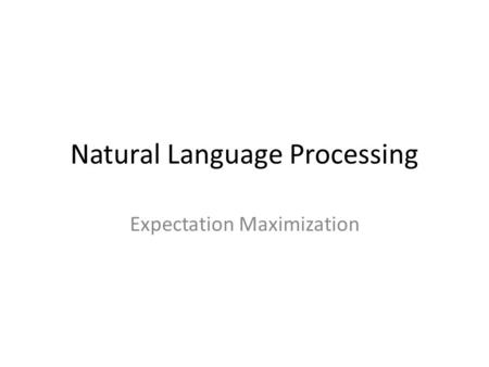 Natural Language Processing Expectation Maximization.
