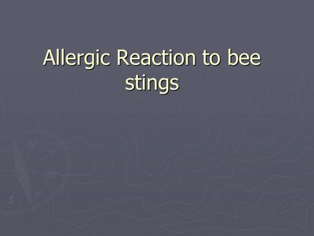 Allergic Reaction to bee stings. What is an allergic reaction? ► An allergic reaction occurs when we eat certain types of food or take medications that.