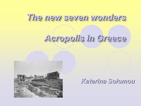 The new seven wonders Acropolis in Greece The new seven wonders Acropolis in Greece Katerina Solomou.