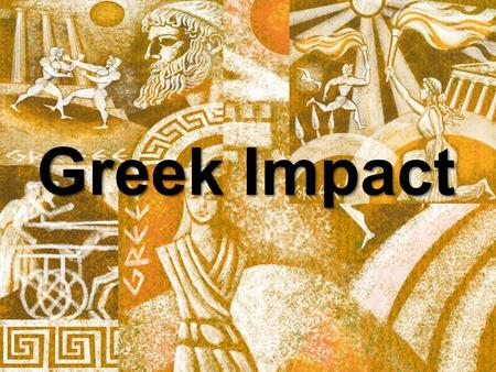 Greek Impact. Mystery People 2,000 years ago, across the ocean, there lived a group of people who are still very important to us today, especially when.