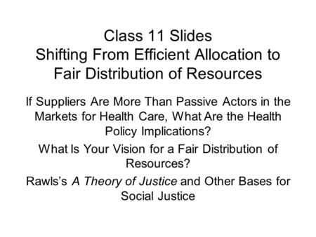Class 11 Slides Shifting From Efficient Allocation to Fair Distribution of Resources If Suppliers Are More Than Passive Actors in the Markets for Health.