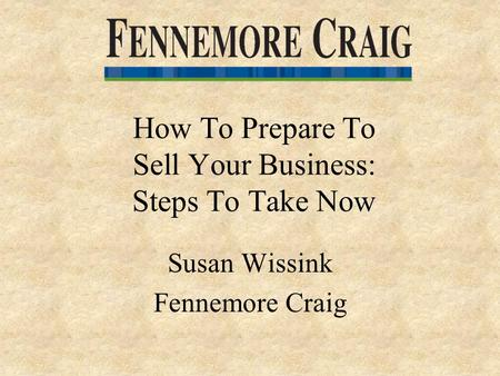 How To Prepare To Sell Your Business: Steps To Take Now Susan Wissink Fennemore Craig.