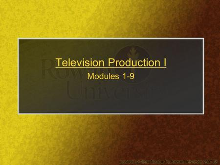 Television Production I Modules 1-9. The TV Process Fields and frames –Video is a series of still images that give appearance of motion –NTSC video.