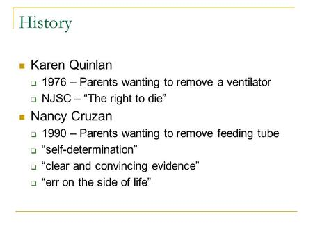 "History Karen Quinlan  1976 – Parents wanting to remove a ventilator  NJSC – ""The right to die"" Nancy Cruzan  1990 – Parents wanting to remove feeding."