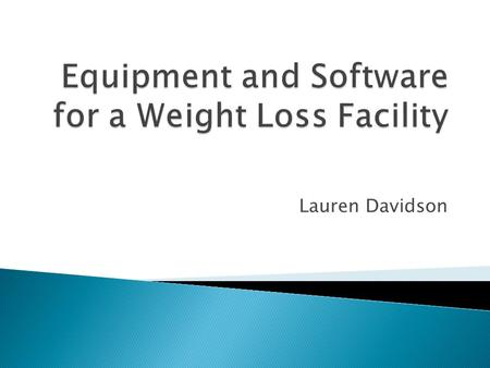 Lauren Davidson.  Provide accurate information on client's body composition  Improve client's body composition ◦ Weight/ Resistance training  Track.