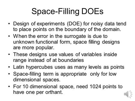 Space-Filling DOEs Design of experiments (DOE) for noisy data tend to place points on the boundary of the domain. When the error in the surrogate is due.