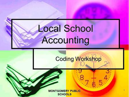 Local School Accounting Coding Workshop 1 MONTGOMERY PUBLIC SCHOOLS.