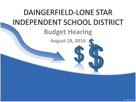 DAINGERFIELD-LONE STAR INDEPENDENT SCHOOL DISTRICT Budget Hearing August 18, 2014.