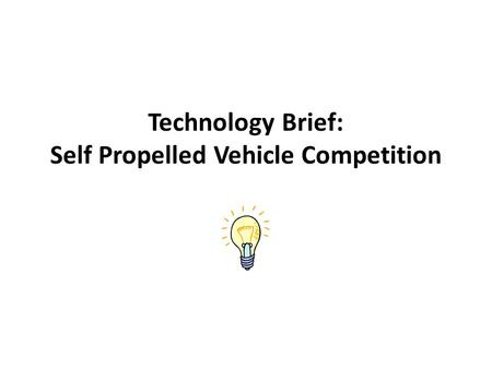 Technology Brief: Self Propelled Vehicle Competition.