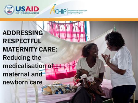 ADDRESSING RESPECTFUL MATERNITY CARE: Reducing the medicalisation of