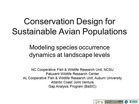 Conservation Design for Sustainable Avian Populations Modeling species occurrence dynamics at landscape levels NC Cooperative Fish & Wildlife Research.