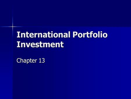 International Portfolio Investment Chapter 13. 2 Why Invest Internationally? What are the advantages?