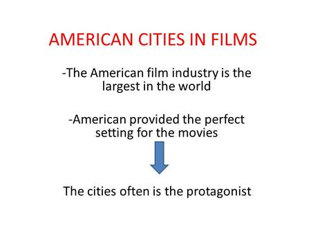 AMERICAN CITIES IN FILMS -The American film industry is the largest in the world -American provided the perfect setting for the movies The cities often.