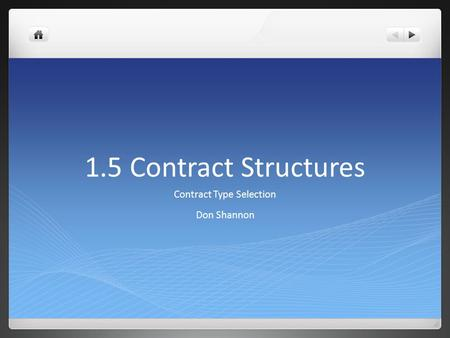 1.5 Contract Structures Contract Type Selection Don Shannon.