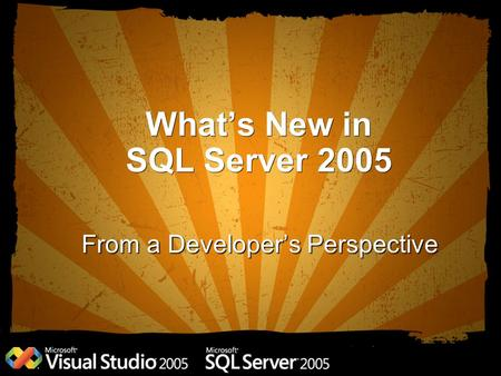 What's New in SQL Server 2005 From a Developer's Perspective.