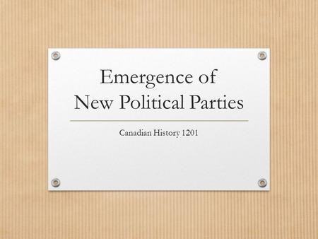 Emergence of New Political Parties Canadian History 1201.