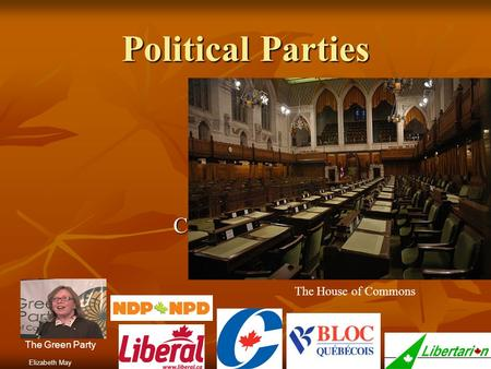 Click to add text Political Parties Elizabeth May The Green Party The House of Commons.