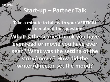 Start-up – Partner Talk Take a minute to talk with your VERTICAL partner about this question: What is the scariest book you have ever read or movie you.