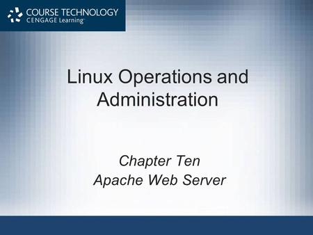Linux Operations and Administration Chapter Ten Apache Web Server.