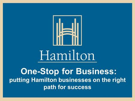 One-Stop for Business: putting Hamilton businesses on the right path for success.