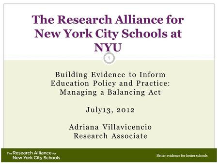 Building Evidence to Inform Education Policy and Practice: Managing a Balancing Act July13, 2012 Adriana Villavicencio Research Associate The Research.