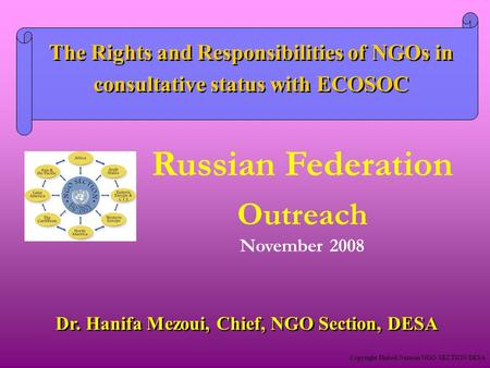 Copyright United Nations NGO SECTION/DESA Dr. Hanifa Mezoui, Chief, NGO Section, DESA The Rights and Responsibilities of NGOs in consultative status with.