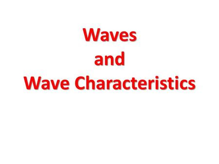 Waves and Wave Characteristics. What is a wave? A wave is a disturbance or vibration that carries energy without carrying matter. Examples: – Ripples.