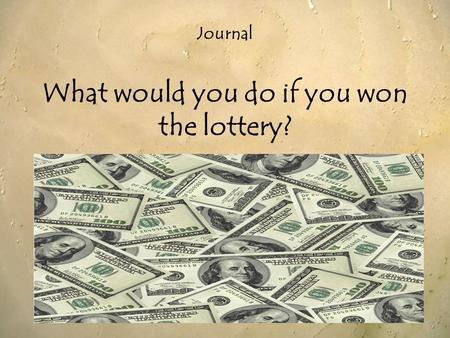 Journal What would you do if you won the lottery?.