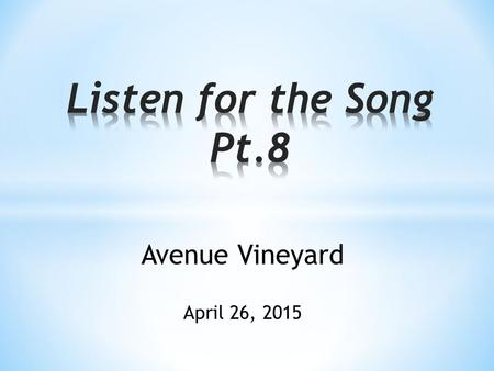 "Avenue Vineyard April 26, 2015. Ephesians 4:1-6, 12-16 ""Therefore I, a prisoner for serving the Lord, beg you to lead a life worthy of your calling, for."