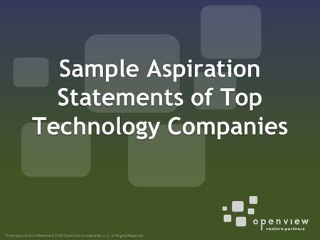 Proprietary and Confidential © 2008 OpenView Investments, LLC. All Rights Reserved Sample Aspiration Statements of Top Technology Companies.