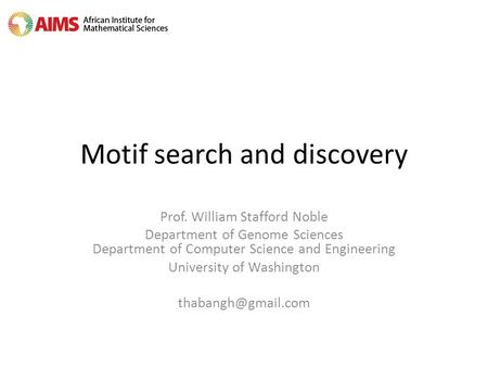 Motif search and discovery Prof. William Stafford Noble Department of Genome Sciences Department of Computer Science and Engineering University of Washington.