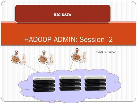 HADOOP ADMIN: Session -2