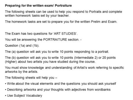 Preparing for the written exam/ Portraiture The following sheets can be used to help you respond to Portraits and complete written homework tasks set by.