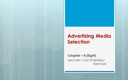 Advertising Media Selection Chapter – 8 (Eight) Lecturer – Md Shahedur Rahman.