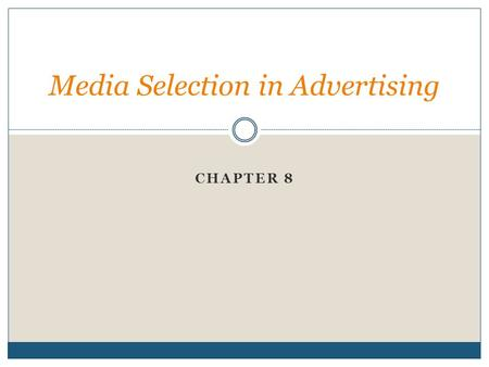 "CHAPTER 8 Media Selection in Advertising. What kinds of ads get your attention? Are they found in ""traditional"" media like television or unusual places?"