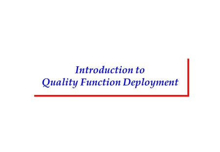 Introduction to Quality Function Deployment