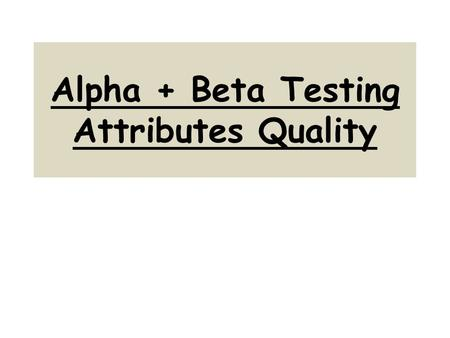 Alpha + Beta Testing Attributes Quality. Product Attributes Development List of product attributes – Tangible  goods manufacture company – Intangible.