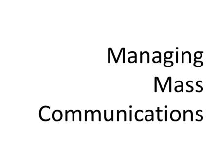 Managing Mass Communications. Mass Communication The imparting or exchanging of information on a large scale to a wide range of people.