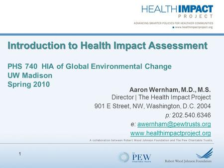 Introduction to Health Impact Assessment Introduction to Health Impact Assessment PHS 740 HIA of Global Environmental Change UW Madison Spring 2010 Aaron.