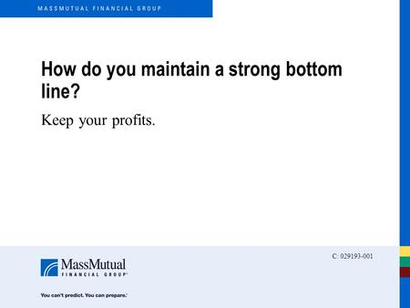 How do you maintain a strong bottom line? Keep your profits. C: 029193-001.