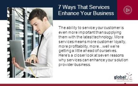 The ability to service your customer is even more important than supplying them with the latest technology. More services means more customer loyalty,