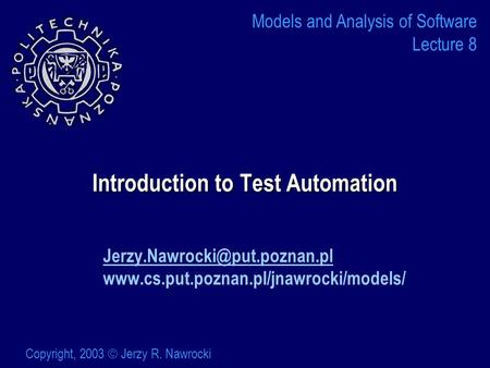Introduction to Test Automation  Models and Analysis of Software Lecture 8 Copyright,
