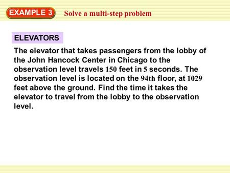 Solve a multi-step problem EXAMPLE 3 ELEVATORS The elevator that takes passengers from the lobby of the John Hancock Center in Chicago to the observation.